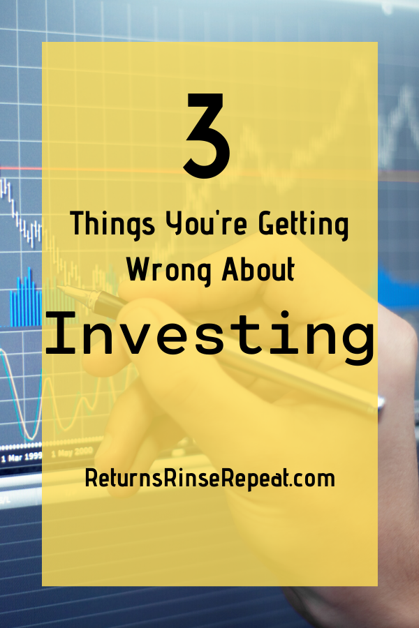 3 Things You're Getting Wrong About Investing
